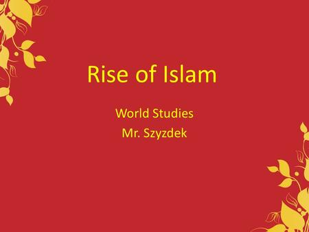 Rise of Islam World Studies Mr. Szyzdek. Pre-Islamic Arabia Before Islam, some Arabs lived as nomadic herders called Bedouins. Two major towns were vital.