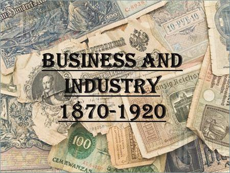 BUSINESS and INDUSTRY 1870-1920.