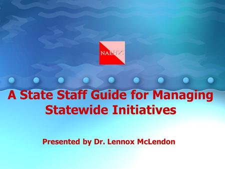 A State Staff Guide for Managing Statewide Initiatives Presented by Dr. Lennox McLendon.