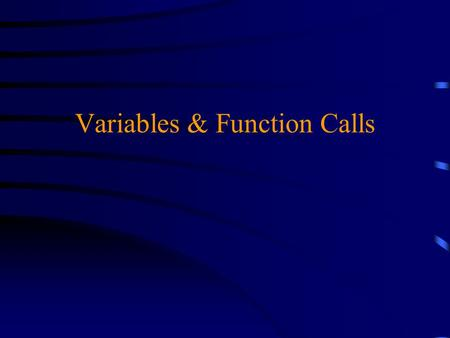 Variables & Function Calls. Overview u Variables  Programmer Defined & Intrinsic  Data Types  Calculation issues u Using Functions  The val() function.