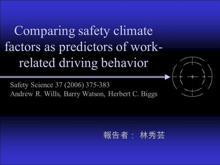 Comparing safety climate factors as predictors of work- related driving behavior Safety Science 37 (2006) 375-383 Andrew R. Wills, Barry Watson, Herbert.
