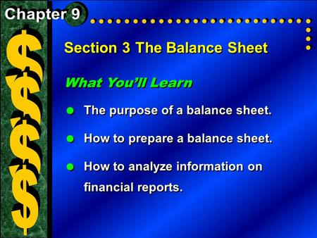 Section 3The Balance Sheet What You'll Learn  The purpose of a balance sheet.  How to prepare a balance sheet.  How to analyze information on financial.