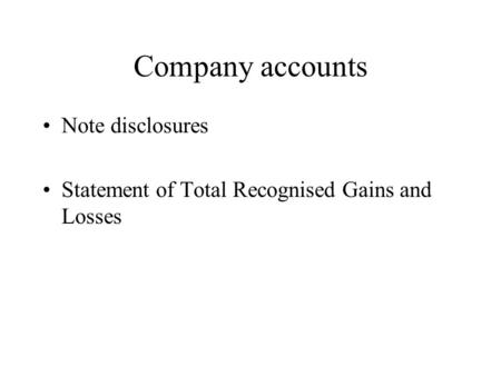 Company accounts Note disclosures Statement of Total Recognised Gains and Losses.