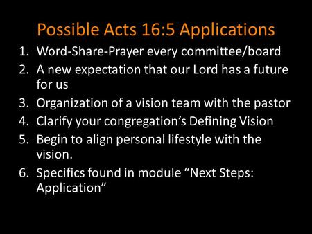 Possible Acts 16:5 Applications 1.Word-Share-Prayer every committee/board 2.A new expectation that our Lord has a future for us 3.Organization of a vision.