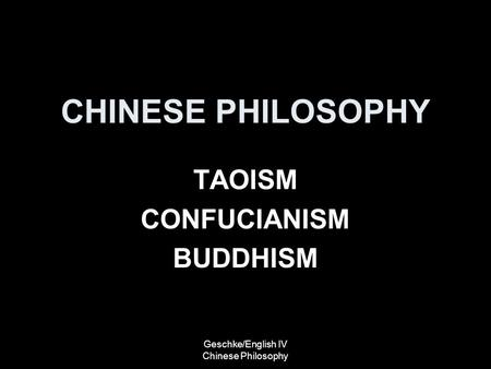 CHINESE PHILOSOPHY TAOISM CONFUCIANISM BUDDHISM Geschke/English IV Chinese Philosophy.