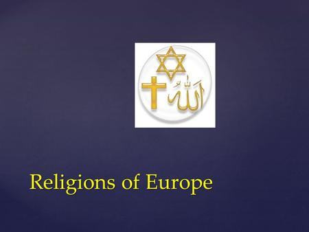 Religions of Europe.  Judaism  Christianity  Islam Major European Religions.