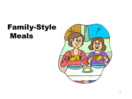 1 Family-Style Meals. 2 If you could be a child again, how much would you eat?