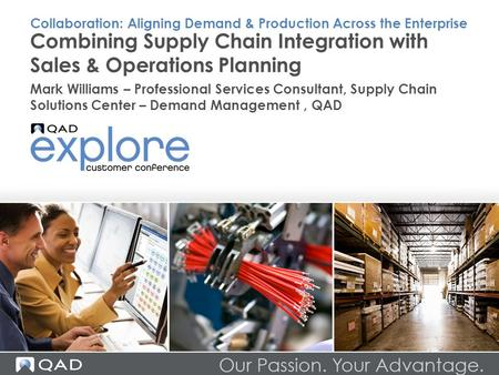 Combining Supply Chain Integration with Sales & Operations Planning Mark Williams – Professional Services Consultant, Supply Chain Solutions Center – Demand.