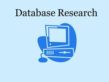 Database Research. The following databases are recommended for your use Student Resource Center Gold SIRS Knowledge Source.