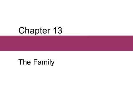 Chapter 13 The Family. Chapter Outline  Defining the Family  Family Functions: An International Perspective  Modernization and Romance  Modernization.