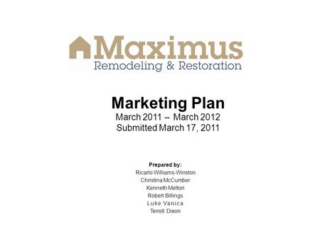 Marketing Plan March 2011 – March 2012 Submitted March 17, 2011 Prepared by: Ricarlo Williams-Winston Christina McCumber Kenneth Melton Robert Billings.