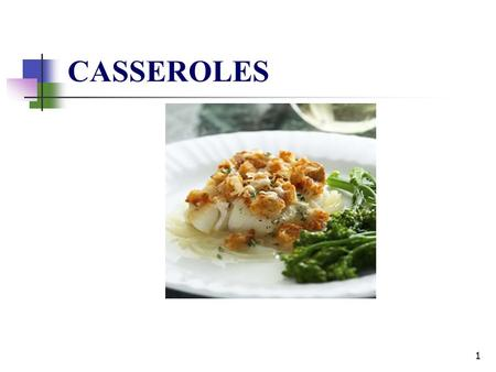 CASSEROLES 1. What Is A Casserole? A combination of foods prepared in a single dish. A tasty blend of cooked ingredients that are heated together to develop.
