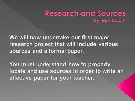  You will need 2-3 sources for your research paper.  Sources must include the following types: -A print source  -A website -An online article.