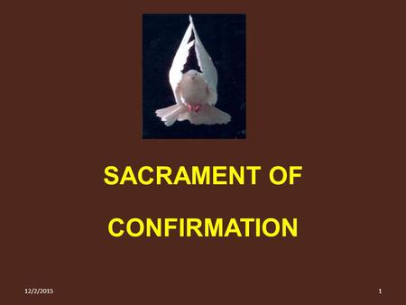 SACRAMENT OF CONFIRMATION 12/2/20151. The Holy Spirit proceeds from the Father and the Son of the Blessed Trinity Third Person The Holy Spirit is the: