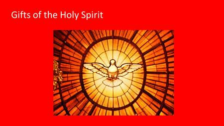 Gifts of the Holy Spirit. Holy Spirit  Transforms us, leads us, guides us, and inspires us  Source of holiness, our comforter and advocate  Gives life.