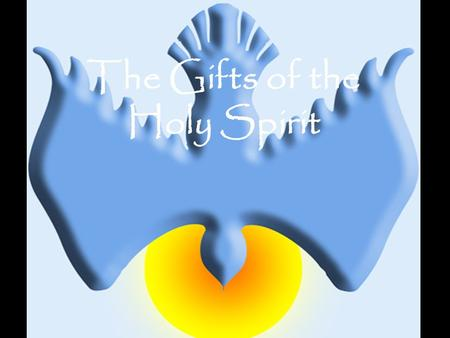 The Gifts of the Holy Spirit.
