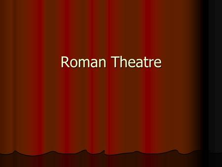 Roman Theatre. Brief history of the invasion of the Romans in Greece The Romans began to expand out of Italy in an effort to conquer other parts of the.