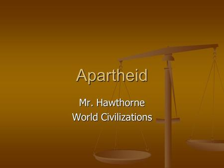 Apartheid Mr. Hawthorne World Civilizations. Have You Ever Looked at the Definition of White & Black? White: Unsullied; pure; lightness White: Unsullied;