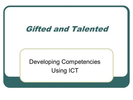 Gifted and Talented Developing Competencies Using ICT.