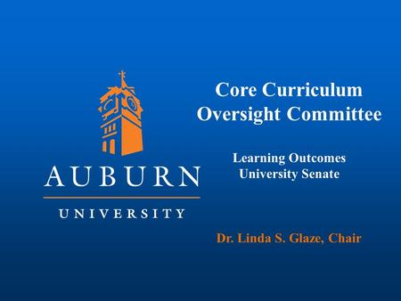 Core Curriculum Oversight Committee Learning Outcomes University Senate Dr. Linda S. Glaze, Chair.