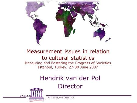 UNESCO INSTITUTE for STATISTICS Measurement issues in relation to cultural statistics Measuring and Fostering the Progress of Societies Istanbul, Turkey,