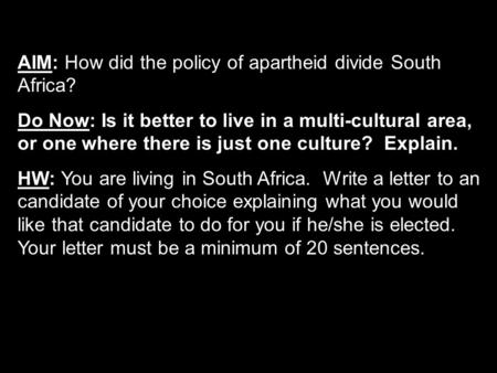AIM: How did the policy of apartheid divide South Africa? Do Now: Is it better to live in a multi-cultural area, or one where there is just one culture?
