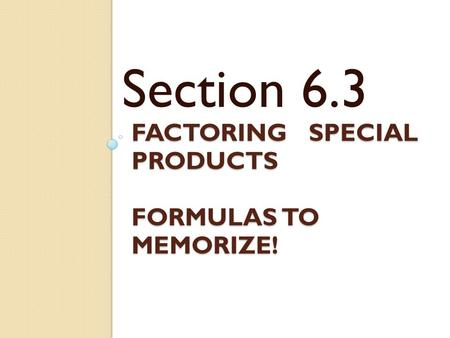 factoring special products Formulas to memorize!