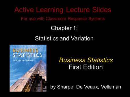 Slide 1- 1 Copyright © 2010 Pearson Education, Inc. Active Learning Lecture Slides For use with Classroom Response Systems Business Statistics First Edition.
