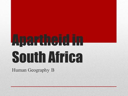 Apartheid in South Africa Human Geography B. History of South Africa Europeans became interested in South Africa because of the route around the Cape.