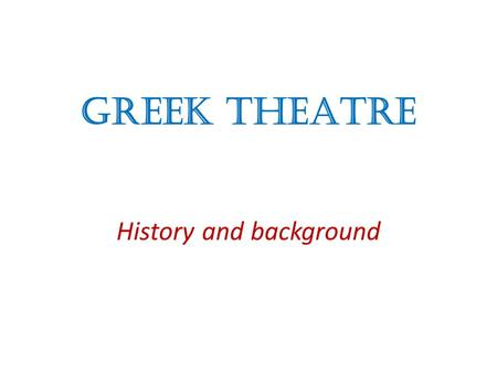GREEK THEATRE History and background. Origins of Drama Between 600 and 200 BC, the ancient Athenians created a theatre culture whose form, technique and.