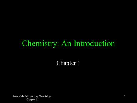 1Zumdahl's Introductory Chemistry - Chapter 1 Chemistry: An Introduction Chapter 1.
