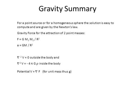 Gravity Summary For a point source or for a homogeneous sphere the solution is easy to compute and are given by the Newton's law. Gravity Force for the.