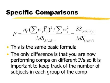 Specific Comparisons This is the same basic formula The only difference is that you are now performing comps on different IVs so it is important to keep.