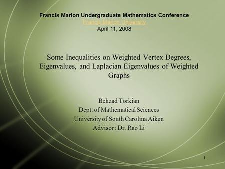 1 Some Inequalities on Weighted Vertex Degrees, Eigenvalues, and Laplacian Eigenvalues of Weighted Graphs Behzad Torkian Dept. of Mathematical Sciences.