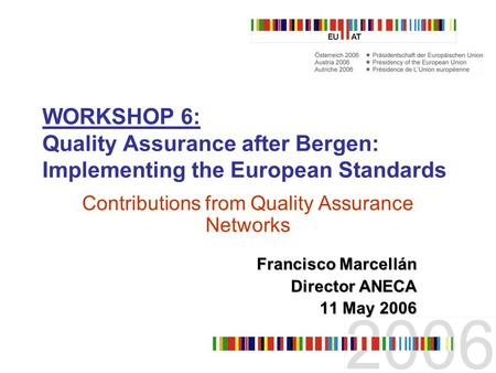 WORKSHOP 6: Quality Assurance after Bergen: Implementing the European Standards Contributions from Quality Assurance Networks Francisco Marcellán Director.