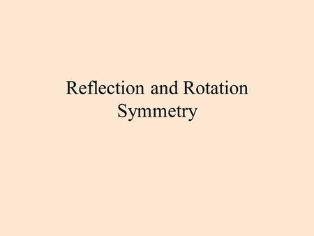Reflection and Rotation Symmetry Reflection-Symmetric Figures A figure has symmetry if there is an isometry that maps the figure onto itself. If that.