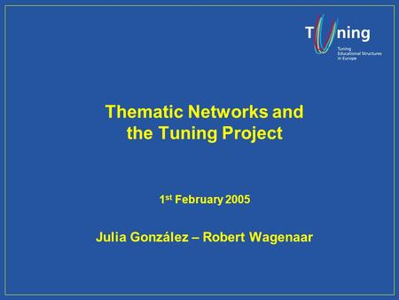 Thematic Networks and the Tuning Project 1 st February 2005 Julia González – Robert Wagenaar.