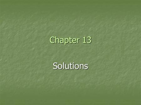 Chapter 13 Solutions. Sect. 13-1: Types of Mixtures Solution – homogeneous mixture of 2 or more substances with small particle size Solution – homogeneous.