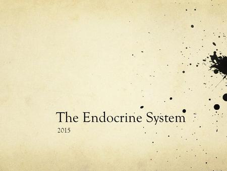 The Endocrine System 2015. What is the Endocrine System? What do we know about it?