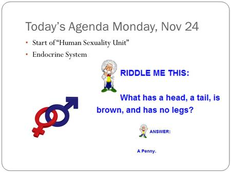 "Today's Agenda Monday, Nov 24 Start of ""Human Sexuality Unit"" Endocrine System."