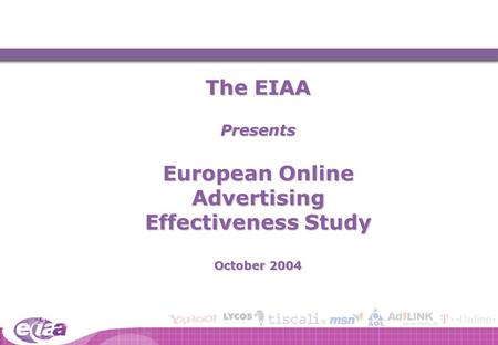 The EIAA Presents European Online Advertising Effectiveness Study October 2004.