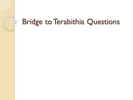 Bridge to Terabithia Questions