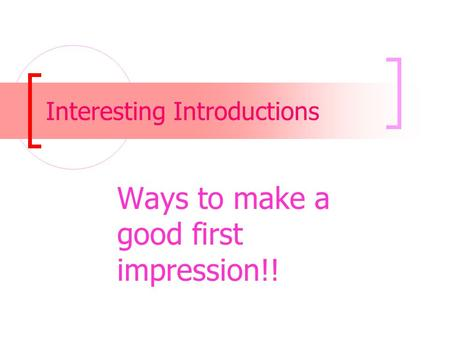 Interesting Introductions Ways to make a good first impression!!