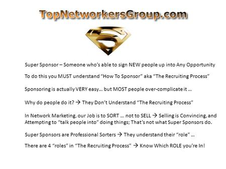 "Super Sponsor – Someone who's able to sign NEW people up into Any Opportunity To do this you MUST understand ""How To Sponsor"" aka ""The Recruiting Process"""