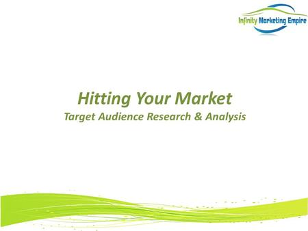 Hitting Your Market Target Audience Research & Analysis.