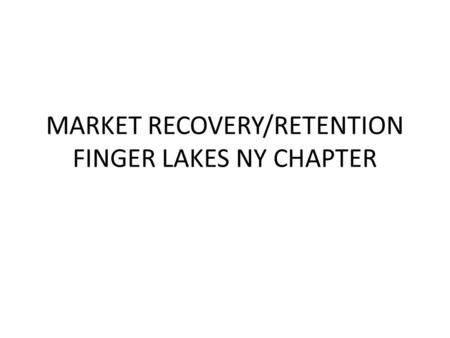 MARKET RECOVERY/RETENTION FINGER LAKES NY CHAPTER.