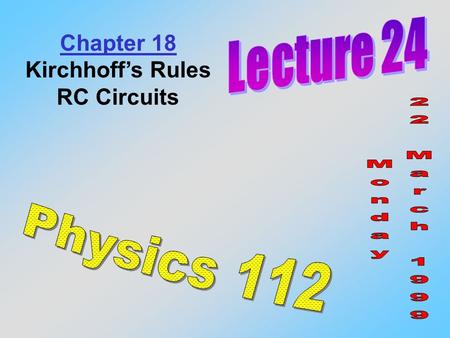 Chapter 18 Kirchhoff's Rules RC Circuits. 1) The sum of the currents entering a junction must equal the sum of currents leaving a junction. (Conservation.