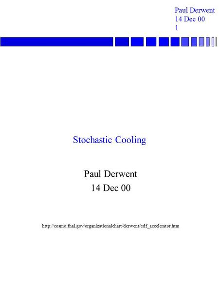 Paul Derwent 14 Dec 00 1 Stochastic Cooling Paul Derwent 14 Dec 00