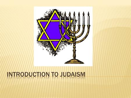  Judaism is the mother religion of Christianity and Islam.  Jewish scripture is also sacred for Christians and Muslims.  The three main Western religions.