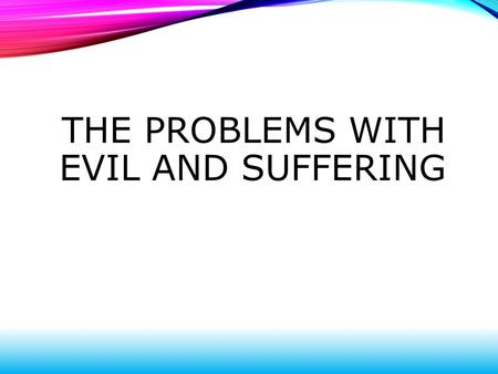 THE PROBLEMS WITH EVIL AND SUFFERING. DEFINITIONS Suffering: When people have to face and live with unpleasant events or conditions. Responsibility: The.